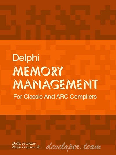 Delphi Memory Management - For Classic & ARC Compilers