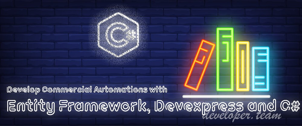 Devexpress and C# Develop Commercial Automations with Entity Framework 2.1